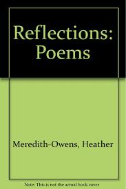 Reflections, Poems: Meredith-Owens, Heather: 9780952006404: Amazon.com:  Books