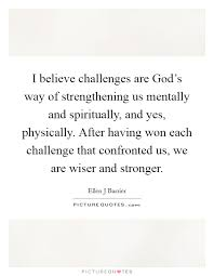 i believe challenges are god s way of strengthening us mentally