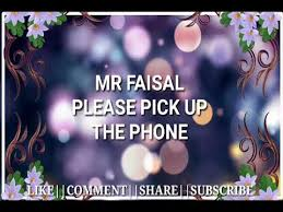 mr faisal please pick up the phone