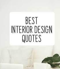 best interior design quotes quotes about interior design