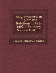 Anglo-American Diplomatic Relations, 1872-1897: Jessica Minerva ...