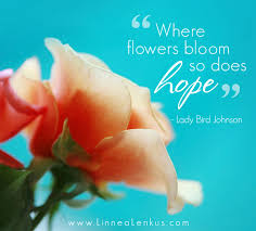 """where flowers bloom so does hope"""" inspirational quote"""