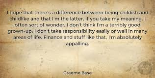 graeme base i hope that there s a difference between being