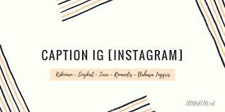 √ new caption ig instagram r tis kekinian lucu jaman