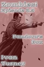 Smashwords – Zombies! Episode 3.9: Pandora's Box – a book by Ivan Turner