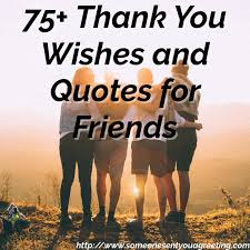 thank you wishes and quotes for friends someone sent you a