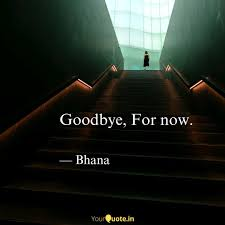 goodbye for now quotes writings by bhawana puri yourquote