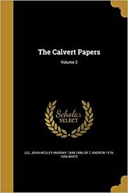 The Calvert Papers; Volume 2: White, Andrew 1579-1656, Lee, John Wesley  Murray 1848-1896 or 7: 9781360696713: Amazon.com: Books