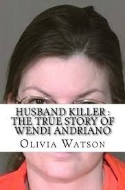 9781543178364: Husband Killer : The True Story of Wendi Andriano - AbeBooks  - Watson, Olivia: 1543178367