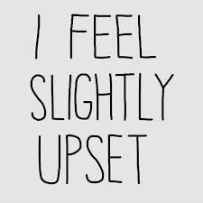 quotes about upset feeling quotes
