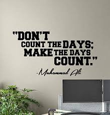 Amazon Com Don 39 T Count The Days Muhammad Ali Quote Wall Decal Boxer Poster Motivational Sign Gym Vinyl Sticker Gift Fitness Decor Boxing Wall Made In Usa Fast Delivery Home Kitchen