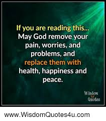 if you are reading this god remove your pain worries and