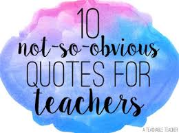 not so obvious quotes for teachers a teachable teacher