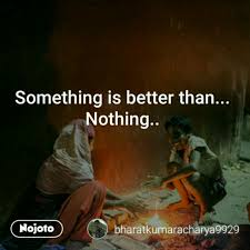 something is better than nothing life learn nojoto