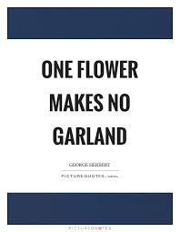 one flower makes no garland picture quotes