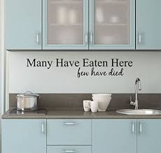 Kitchen Decals Many Have Eaten Here Wall Decal 36 W By 8 H Kitchen Vinyl Decal Funny Decal Kitchen Quotes Vinyl Quote Decals Kitchen Decal H16 Amazon Com