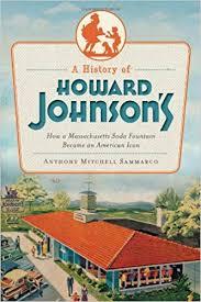 A History of Howard Johnson's: How a Massachusetts Soda Fountain ...