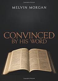 Convinced by His Word: Morgan, Melvin: 9781682708675: Amazon.com: Books