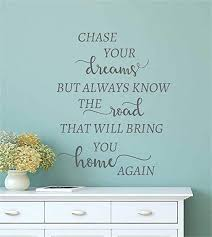 Amazon Com Mikayut Wall Sticker Vinyl Wall Decals Quotes Sayings Words Art Deco Lettering Chase Your Dreams But Always Know The Road That Will Bring You Home Again For Living Room Bedroom Home