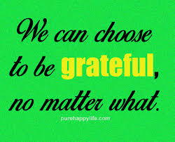gratitude quotes we can choose to be grateful no matter what