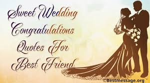 wedding congratulations wishes and messages for best friend best