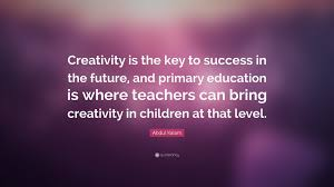 """abdul kalam quote """"creativity is the key to success in the future"""