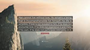 """pope john paul ii quote """"man cannot live out love he remains"""