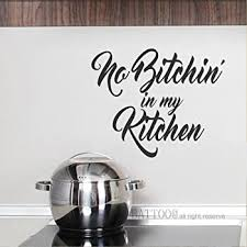 Amazon Com Battoo No Bitchin In My Kitchen Wall Decal Quote Kitchen Wall Decals Kitchen Vinyl Decal Sticker Funny Gifts Mother S Day Gift For Mom Chef Gift Ideas 16 W By 13 H Black Arts