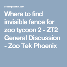 Where To Find Invisible Fence For Zoo Tycoon 2 Zt2 General Discussion Zoo Tek Phoenix Invisible Fence Invisible Fence