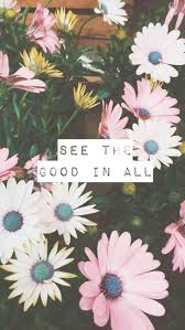always see the good 💕 good iphone quote flowers