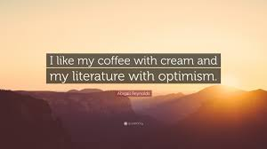 """abigail reynolds quote """"i like my coffee cream and my"""