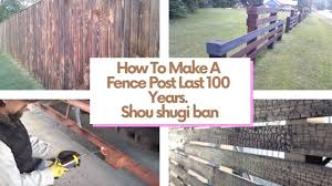 How To Make A Fence Post Last 100 Years Shou Shugi Ban 1 0 Links To Equipment In Description Youtube