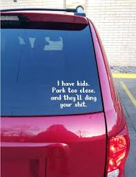 Decals Handmade Products I Have Kids Park Too Close And Theyll Ding Your Shit Dont Car Vinyl Decal Sticker