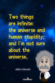 two things are infinite the universe albert einstein quotes
