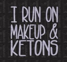 I Run On Makeup And Ketones Vinyl Decal Sticker Keto Yeti Car Laptop Phone Cup Ebay