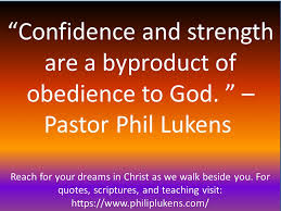 confidence and strength are a byproduct of obedience to god