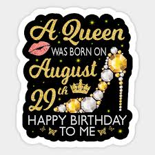A Queen Was Born On August 29th Happy Birthday To Me You Nana Mommy Aunt Sister Cousin Wife Daughter Happy Birthday Was Born On August 29 Sticker Teepublic
