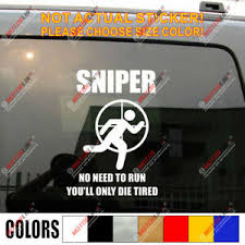 Sniper Decal Sticker No Need To Run You Ll Only Die Tired Army Car Vinyl Ebay