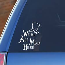 Amazon Com Signage Cafe Alice In Wonderland We Re All Mad Here Vinyl Car Decal Automotive