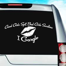 Good Girls Spit Bad Girls Swallow I Gargle Funny Car Decal Sticker