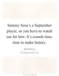 sammy sosa s a player so you have to watch out for