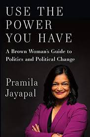Use the Power You Have: A Brown Woman's Guide to Politics and Political  Change - Kindle edition by Jayapal, Pramila. Politics & Social Sciences  Kindle eBooks @ Amazon.com.