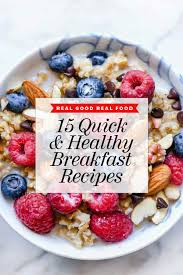 15 healthy breakfast ideas to get you