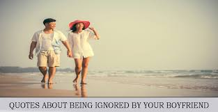 quotes about being ignored by your boyfriend world wide