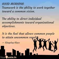 good morning teamwork is quotes writings by kingsley glass