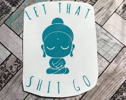 Let That Shit Go Buddha Vinyl Decal Funny Car Decal Yoga Decal Gift For Yoga Lover Meditation Sticker Inspirati Funny Car Decals Car Humor Car Decals