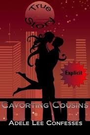 Cavorting Cousins - A True Confession by Adele Lee