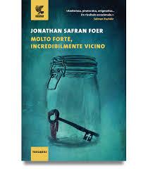 Jonathan Safran Foer – Molto forte, incredibilmente vicino ...