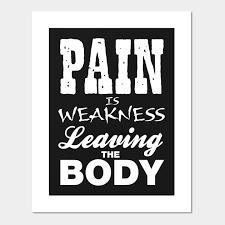 Pain Is Weakness Leaving The Body Fitness Posters And Art Prints Teepublic