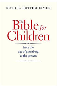 The Bible for Children: From the Age of Gutenberg to the Present:  Bottigheimer, Ruth B.: 9780300207514: Amazon.com: Books